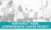 Northwest Tribal Comprehensive Cancer Project