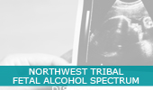Northwest Tribal Fetal Alcohol Spectrum Disorder